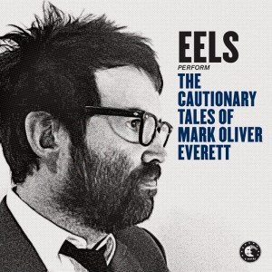 Eels: The Cautionary Tales of Mark Oliver Everett (Pias Coop/E-Works (rough trade))